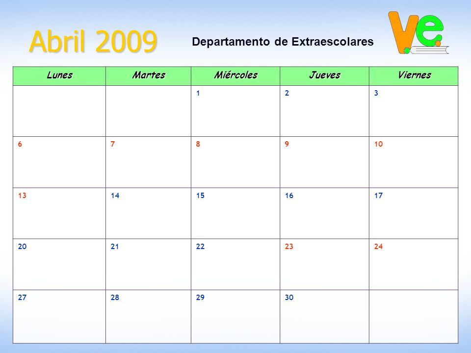Abril 2009 Departamento de ExtraescolaresLunesMartesMiércolesJuevesViernes 123 678910 1314151617 2021222324 27282930