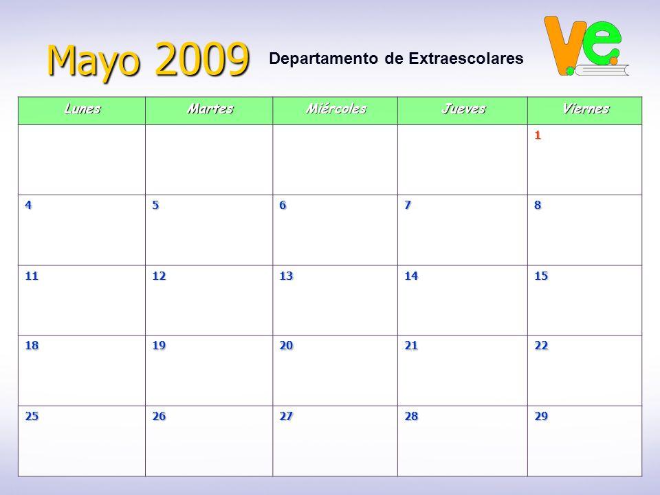 Mayo 2009 Departamento de ExtraescolaresLunesMartesMiércolesJuevesViernes1 45678 1112131415 1819202122 2526272829