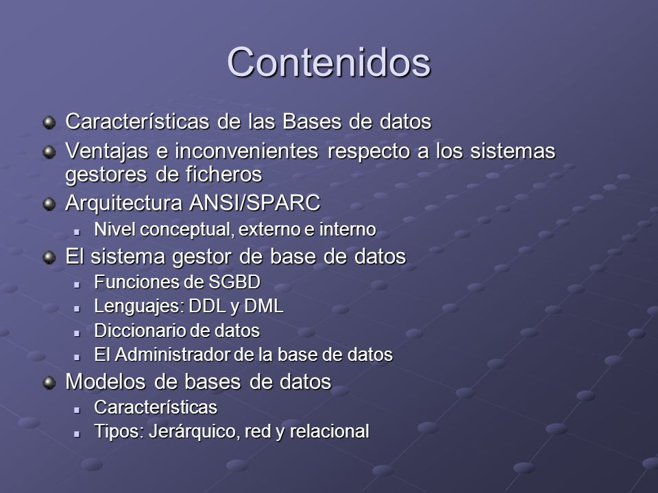 Contenidos Características de las Bases de datos Ventajas e inconvenientes respecto a los sistemas gestores de ficheros Arquitectura ANSI/SPARC Nivel