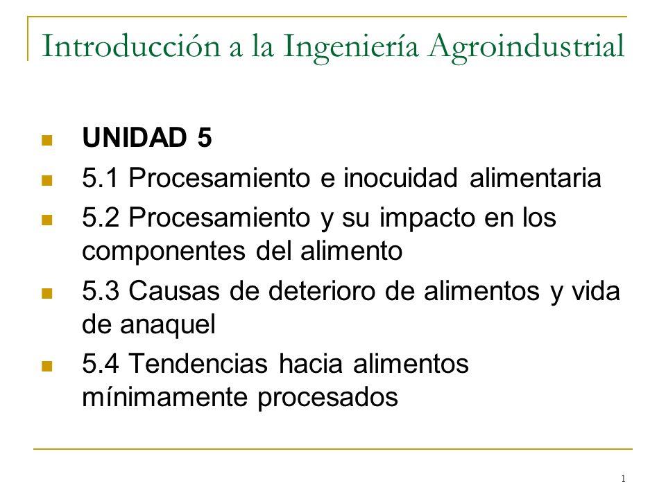 1 Introducción a la Ingeniería Agroindustrial UNIDAD 5 5.1 Procesamiento e inocuidad alimentaria 5.2 Procesamiento y su impacto en los componentes del