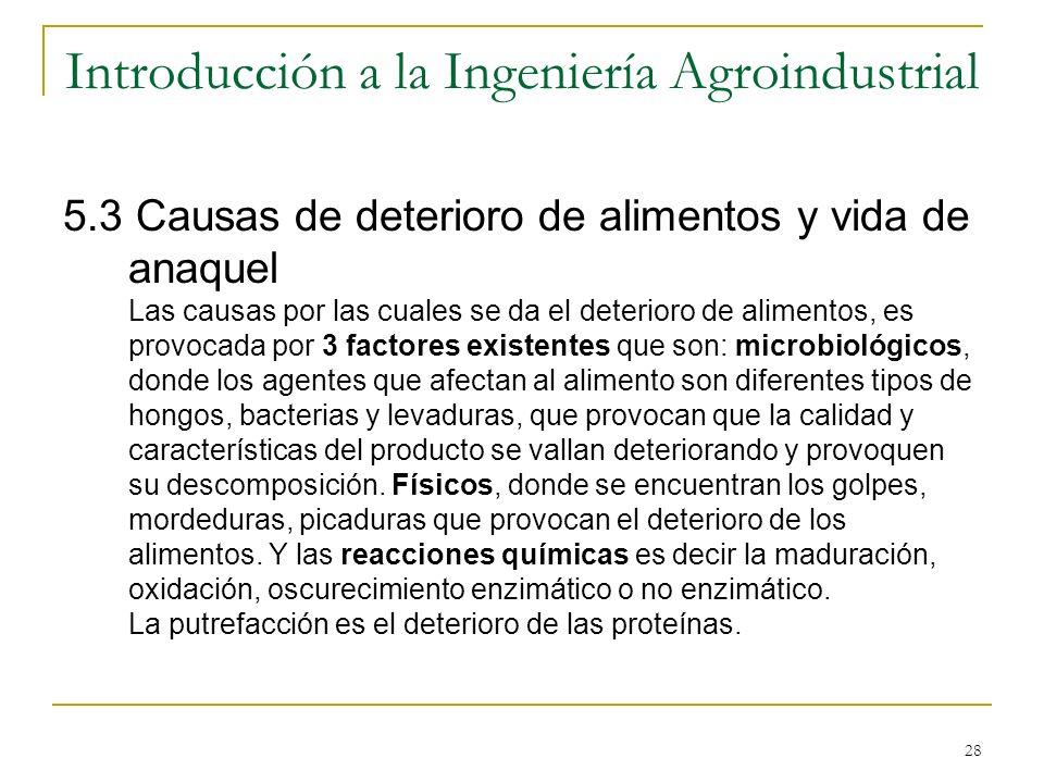 28 Introducción a la Ingeniería Agroindustrial 5.3 Causas de deterioro de alimentos y vida de anaquel Las causas por las cuales se da el deterioro de