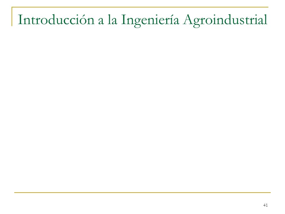 41 Introducción a la Ingeniería Agroindustrial