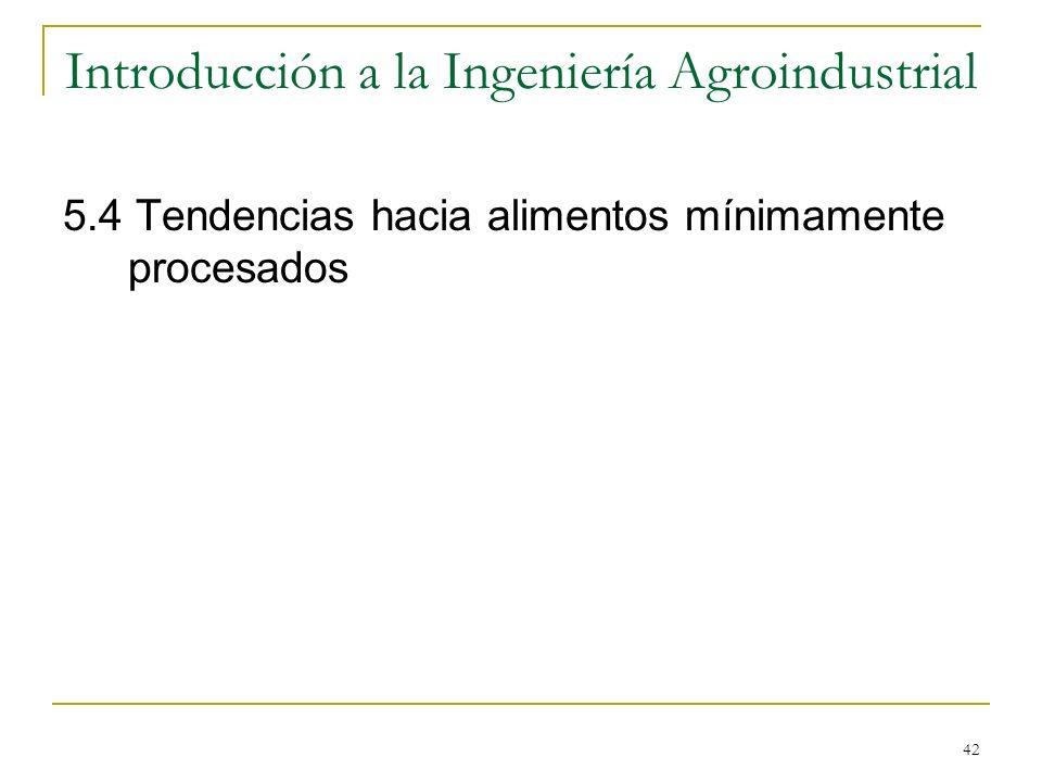 42 Introducción a la Ingeniería Agroindustrial 5.4 Tendencias hacia alimentos mínimamente procesados