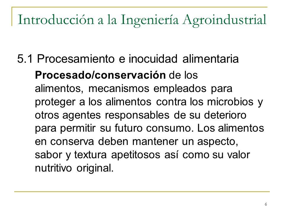 6 5.1 Procesamiento e inocuidad alimentaria Procesado/conservación de los alimentos, mecanismos empleados para proteger a los alimentos contra los mic