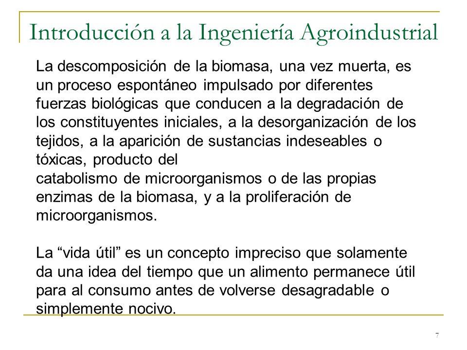 7 Introducción a la Ingeniería Agroindustrial La descomposición de la biomasa, una vez muerta, es un proceso espontáneo impulsado por diferentes fuerz