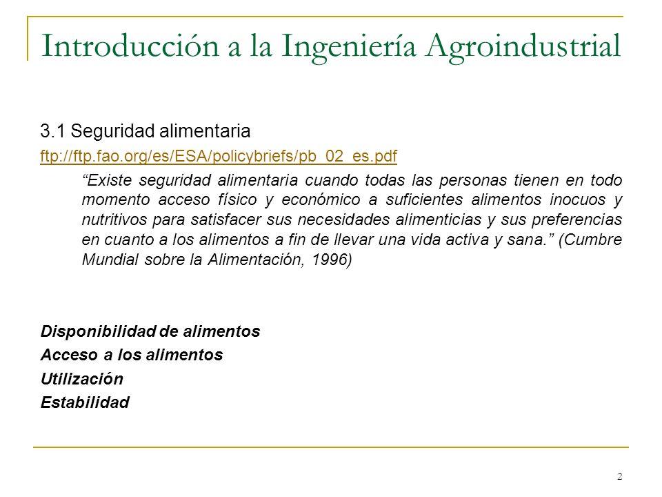 2 Introducción a la Ingeniería Agroindustrial 3.1 Seguridad alimentaria ftp://ftp.fao.org/es/ESA/policybriefs/pb_02_es.pdf Existe seguridad alimentari
