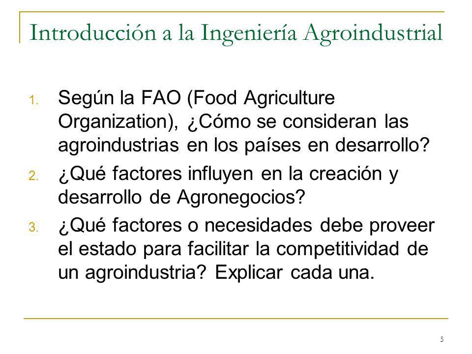 5 Introducción a la Ingeniería Agroindustrial 1. Según la FAO (Food Agriculture Organization), ¿Cómo se consideran las agroindustrias en los países en