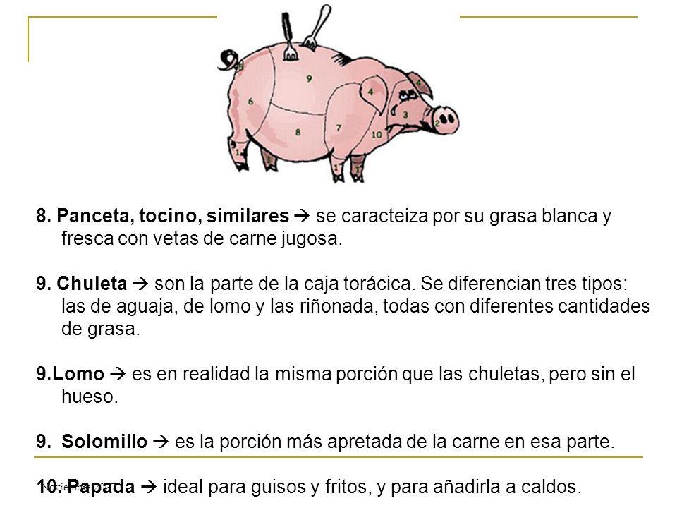 Noviembre 2007 8. Panceta, tocino, similares se caracteiza por su grasa blanca y fresca con vetas de carne jugosa. 9. Chuleta son la parte de la caja