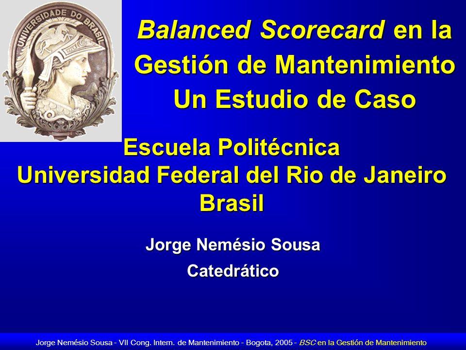 Jorge Nemésio Sousa - VII Cong. Intern. de Mantenimiento - Bogota, 2005 - BSC en la Gestión de Mantenimiento Balanced Scorecard en la Gestión de Mante