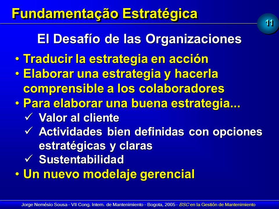 1111 Jorge Nemésio Sousa - VII Cong. Intern. de Mantenimiento - Bogota, 2005 - BSC en la Gestión de Mantenimiento Fundamentação Estratégica El Desafío