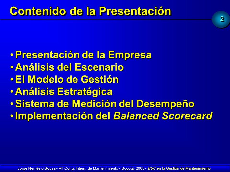 22 Jorge Nemésio Sousa - VII Cong. Intern. de Mantenimiento - Bogota, 2005 - BSC en la Gestión de Mantenimiento Contenido de la Presentación Presentac