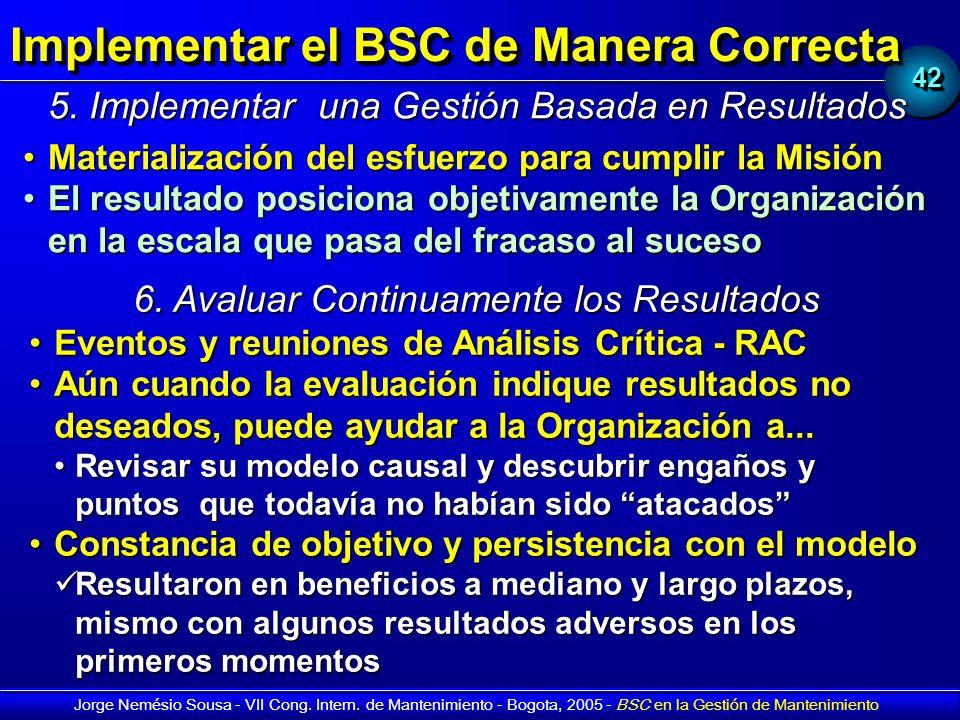 4242 Jorge Nemésio Sousa - VII Cong. Intern. de Mantenimiento - Bogota, 2005 - BSC en la Gestión de Mantenimiento Implementar el BSC de Manera Correct