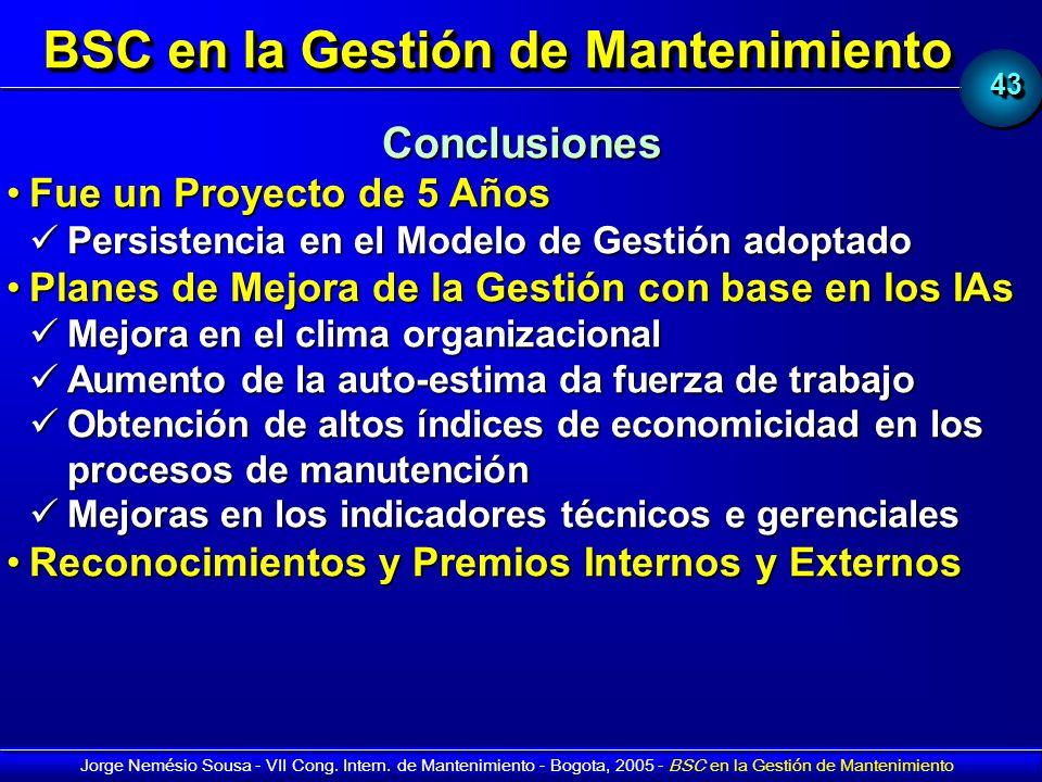 4343 Jorge Nemésio Sousa - VII Cong. Intern. de Mantenimiento - Bogota, 2005 - BSC en la Gestión de Mantenimiento Conclusiones Fue un Proyecto de 5 Añ