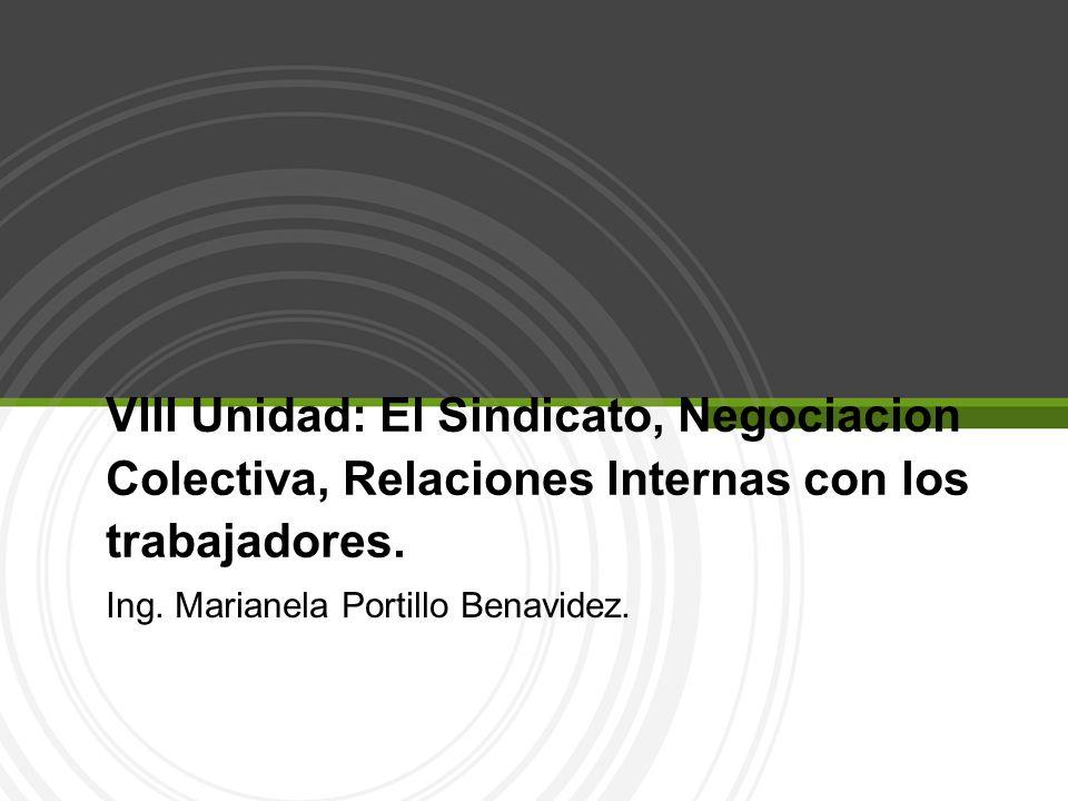 VIII Unidad: El Sindicato, Negociacion Colectiva, Relaciones Internas con los trabajadores. Ing. Marianela Portillo Benavidez.