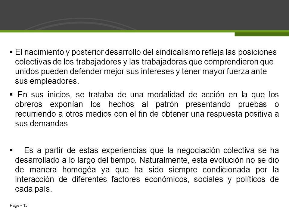 Page 15 El nacimiento y posterior desarrollo del sindicalismo refleja las posiciones colectivas de los trabajadores y las trabajadoras que comprendier