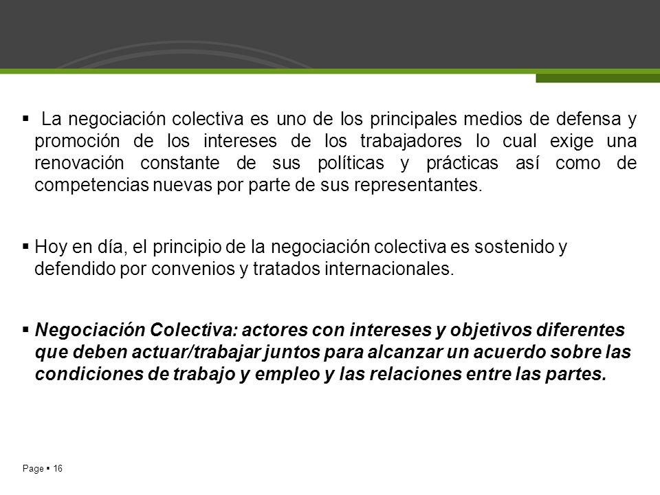 Page 16 La negociación colectiva es uno de los principales medios de defensa y promoción de los intereses de los trabajadores lo cual exige una renova