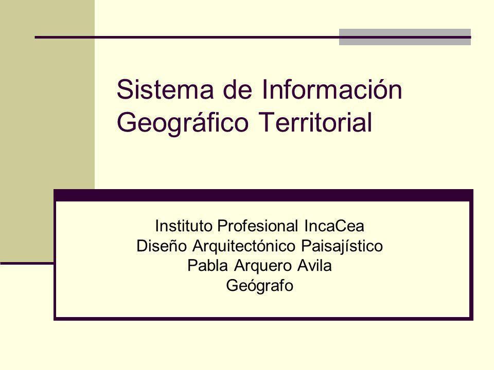 Sistema de Información Geográfico Territorial Instituto Profesional IncaCea Diseño Arquitectónico Paisajístico Pabla Arquero Avila Geógrafo