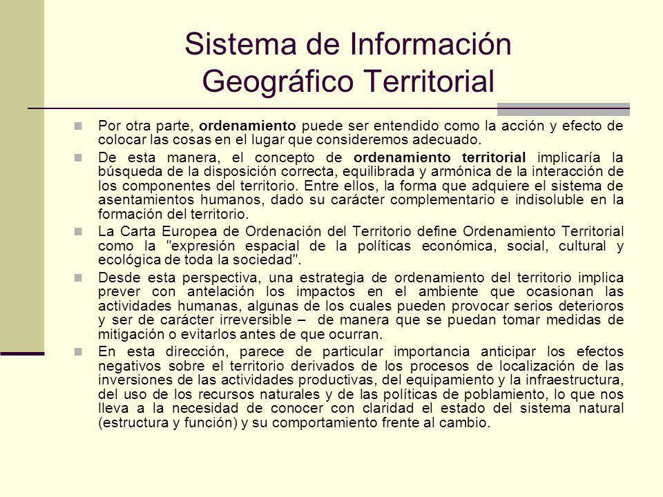 Sistema de Información Geográfico Territorial Por otra parte, ordenamiento puede ser entendido como la acción y efecto de colocar las cosas en el lugar que consideremos adecuado.