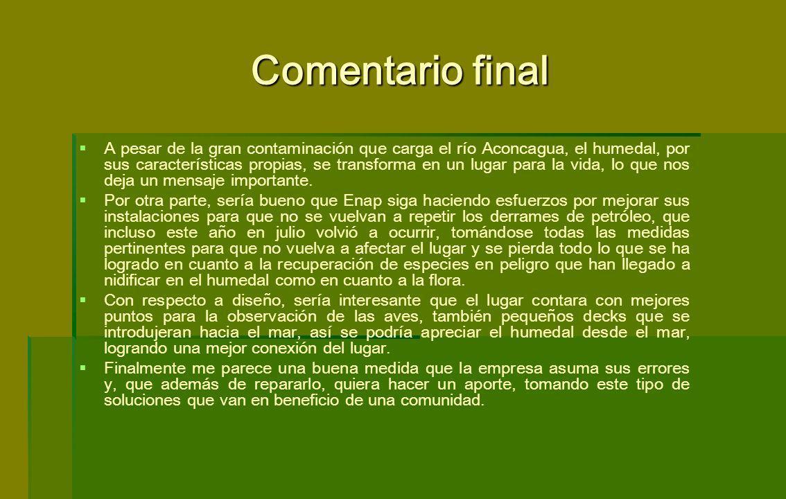 Comentario final A pesar de la gran contaminación que carga el río Aconcagua, el humedal, por sus características propias, se transforma en un lugar p