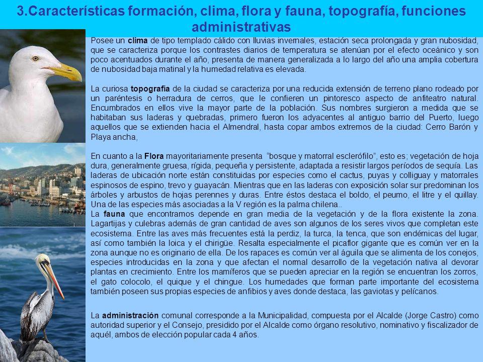 3.Características formación, clima, flora y fauna, topografía, funciones administrativas Posee un clima de tipo templado cálido con lluvias invernales