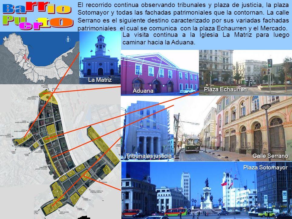 Calle Serrano Plaza Sotomayor Tribunales justicia Aduana La Matriz El recorrido continua observando tribunales y plaza de justicia, la plaza Sotomayor