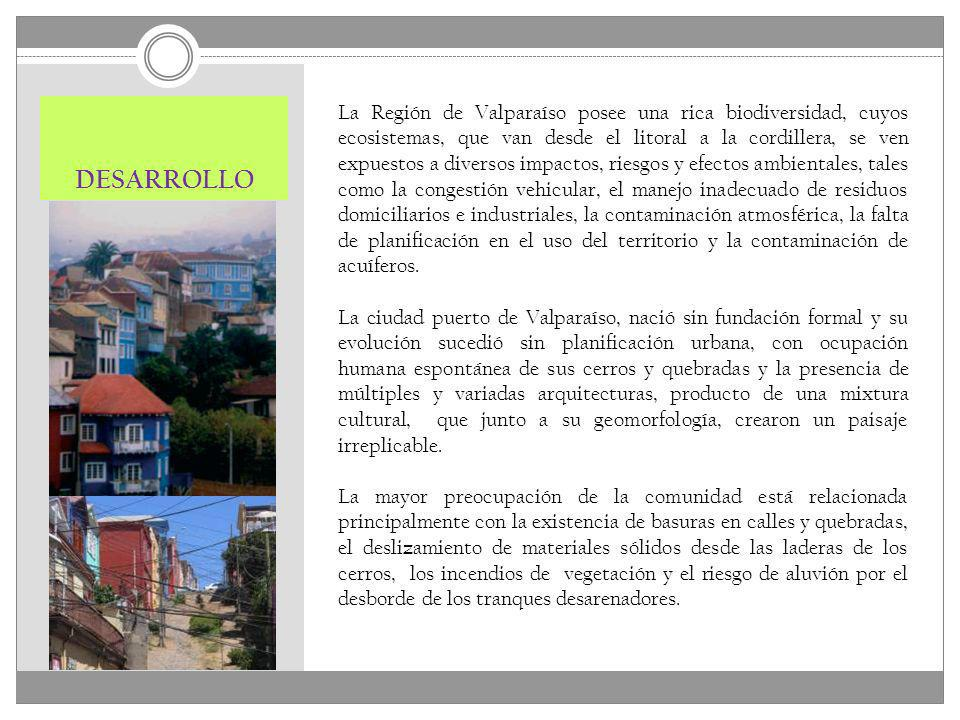 DESARROLLO La Región de Valparaíso posee una rica biodiversidad, cuyos ecosistemas, que van desde el litoral a la cordillera, se ven expuestos a diver
