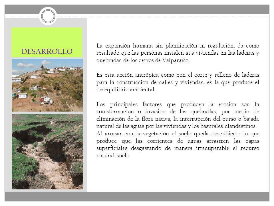 DESARROLLO La expansión humana sin planificación ni regulación, da como resultado que las personas instalen sus viviendas en las laderas y quebradas d