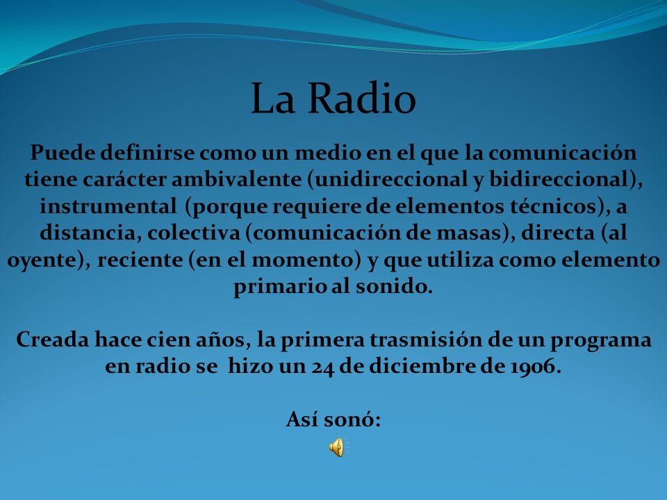 La Radio Puede definirse como un medio en el que la comunicación tiene carácter ambivalente (unidireccional y bidireccional), instrumental (porque req