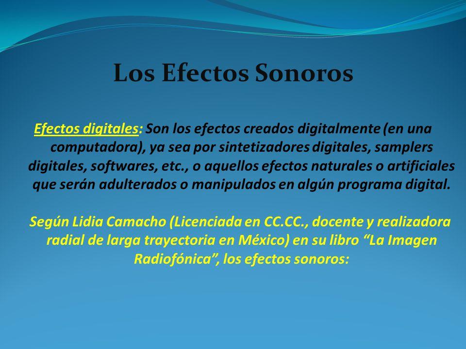 Efectos digitales: Son los efectos creados digitalmente (en una computadora), ya sea por sintetizadores digitales, samplers digitales, softwares, etc.