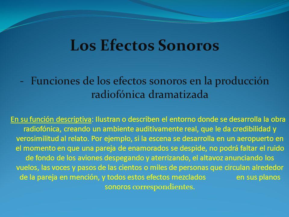 Los Efectos Sonoros -Funciones de los efectos sonoros en la producción radiofónica dramatizada En su función descriptiva: Ilustran o describen el ento