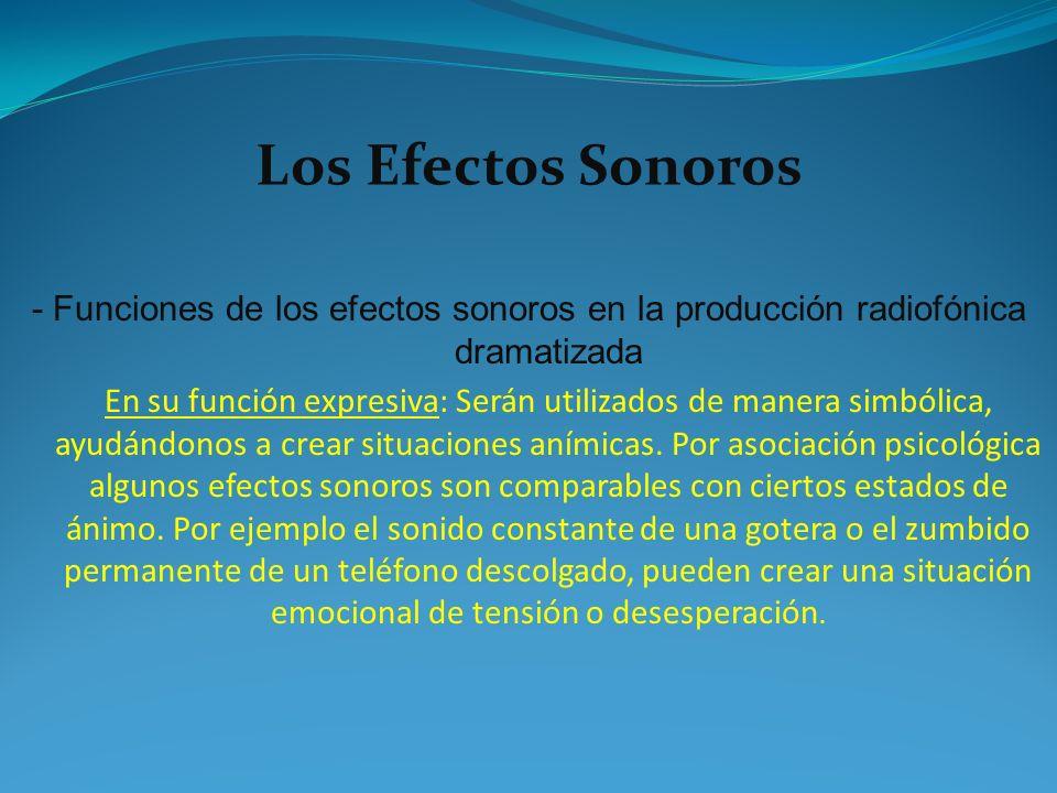 - Funciones de los efectos sonoros en la producción radiofónica dramatizada En su función expresiva: Serán utilizados de manera simbólica, ayudándonos