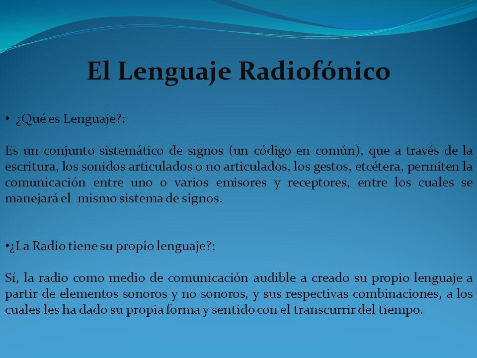 El Lenguaje Radiofónico ¿Qué es Lenguaje?: Es un conjunto sistemático de signos (un código en común), que a través de la escritura, los sonidos articu