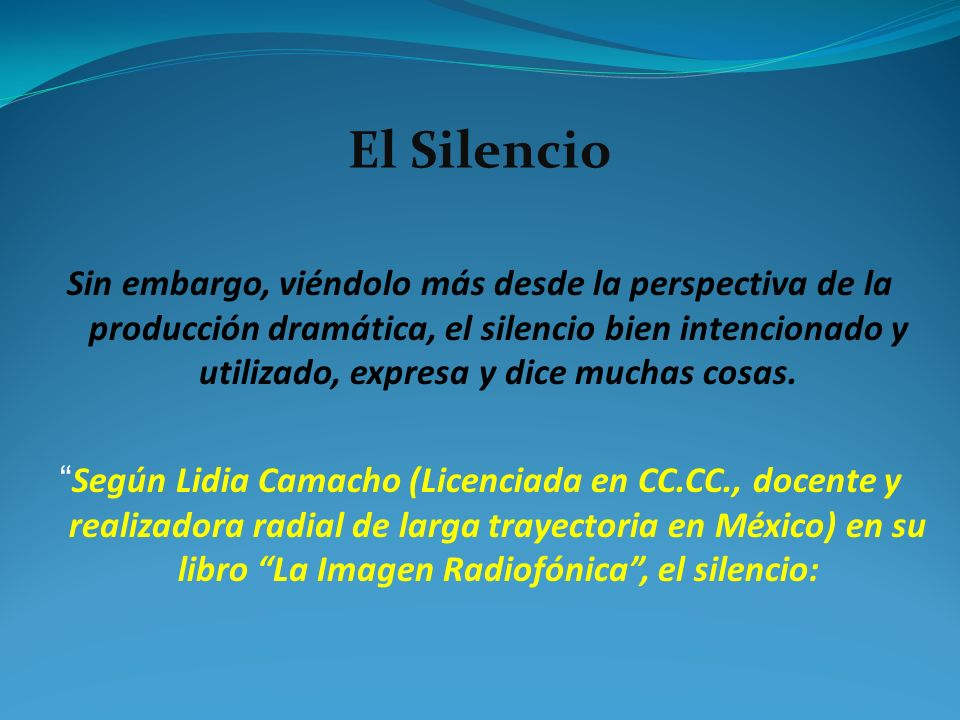 El Silencio Sin embargo, viéndolo más desde la perspectiva de la producción dramática, el silencio bien intencionado y utilizado, expresa y dice mucha