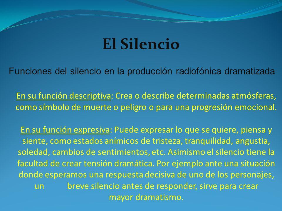 Funciones del silencio en la producción radiofónica dramatizada En su función descriptiva: Crea o describe determinadas atmósferas, como símbolo de mu