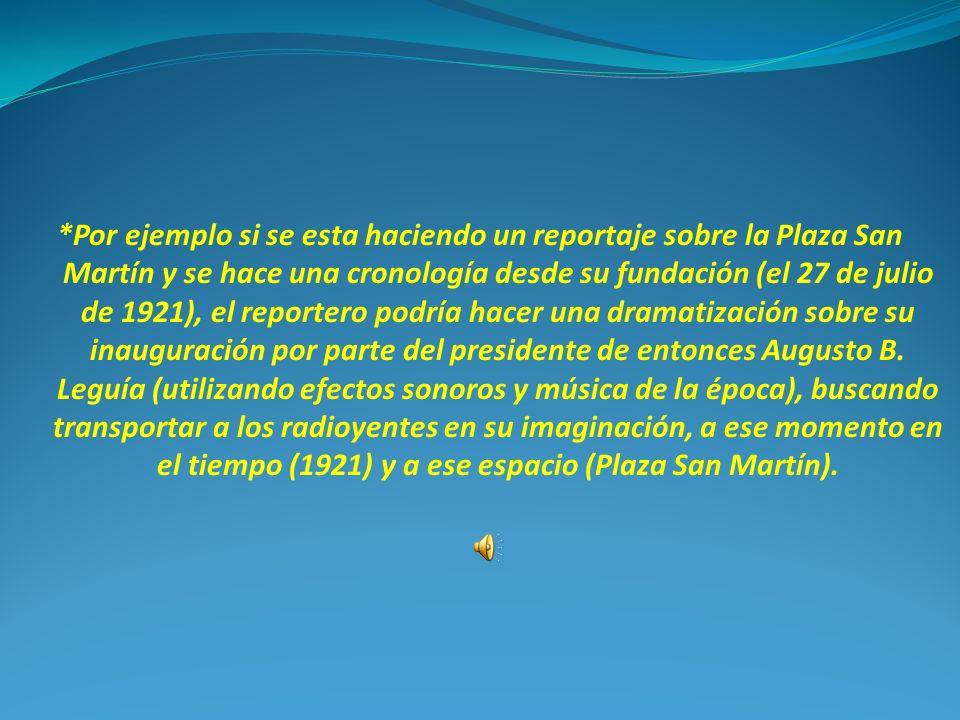 *Por ejemplo si se esta haciendo un reportaje sobre la Plaza San Martín y se hace una cronología desde su fundación (el 27 de julio de 1921), el repor