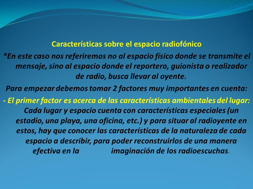 Características sobre el espacio radiofónico *En este caso nos referiremos no al espacio físico donde se transmite el mensaje, sino al espacio donde e