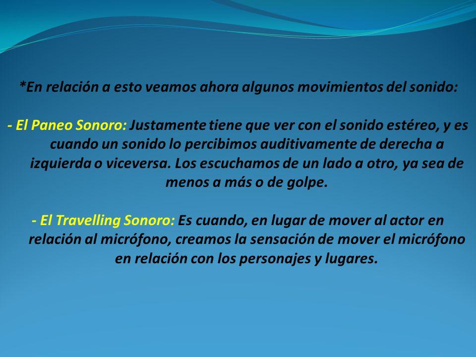 *En relación a esto veamos ahora algunos movimientos del sonido: - El Paneo Sonoro: Justamente tiene que ver con el sonido estéreo, y es cuando un son