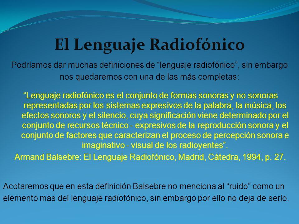 El Lenguaje Radiofónico Podríamos dar muchas definiciones de lenguaje radiofónico, sin embargo nos quedaremos con una de las más completas: Lenguaje r