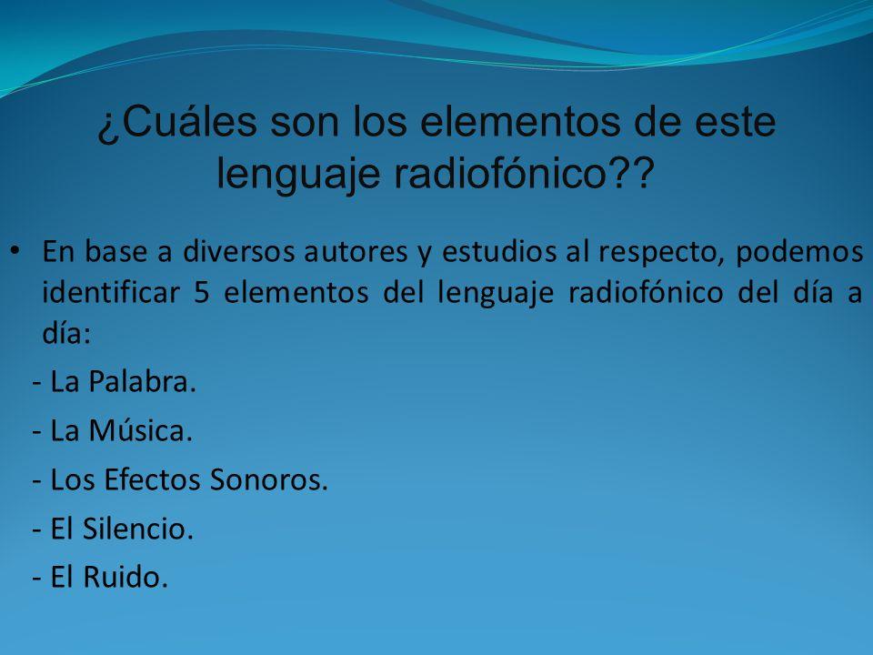 ¿Cuáles son los elementos de este lenguaje radiofónico?? En base a diversos autores y estudios al respecto, podemos identificar 5 elementos del lengua