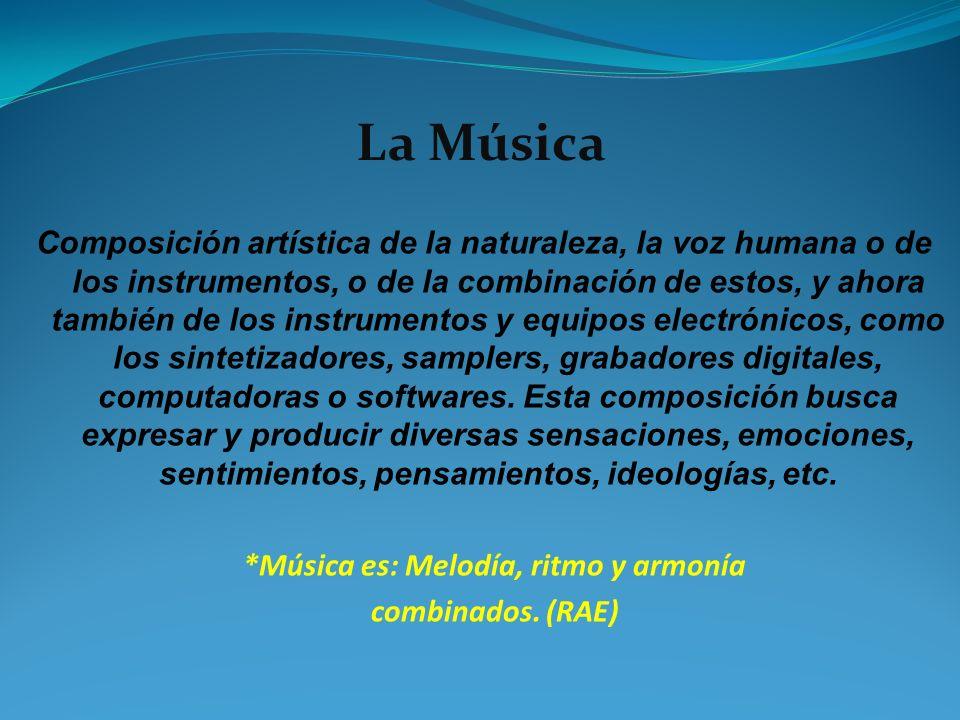 La Música Composición artística de la naturaleza, la voz humana o de los instrumentos, o de la combinación de estos, y ahora también de los instrument