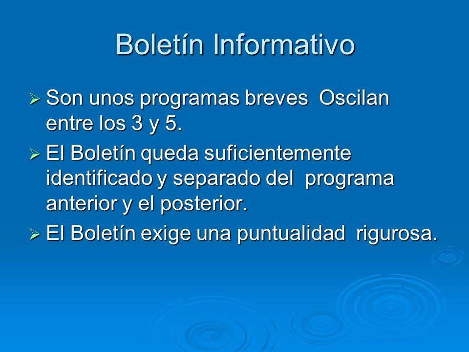 Boletín Informativo Son unos programas breves Oscilan entre los 3 y 5. Son unos programas breves Oscilan entre los 3 y 5. El Boletín queda suficientem