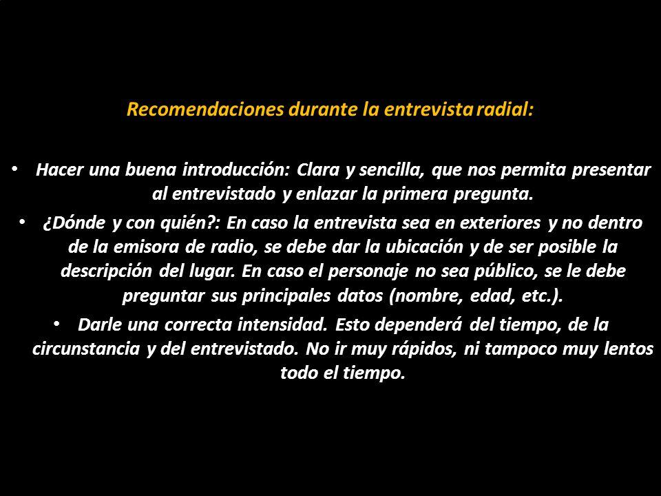 Recomendaciones durante la entrevista radial: Hacer una buena introducción: Clara y sencilla, que nos permita presentar al entrevistado y enlazar la p