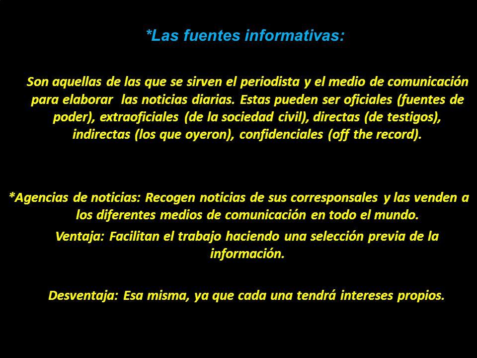 *Las fuentes informativas: Son aquellas de las que se sirven el periodista y el medio de comunicación para elaborar las noticias diarias. Estas pueden