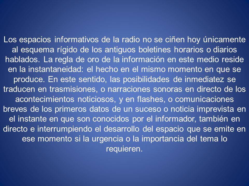 Los espacios informativos de la radio no se ciñen hoy únicamente al esquema rígido de los antiguos boletines horarios o diarios hablados. La regla de
