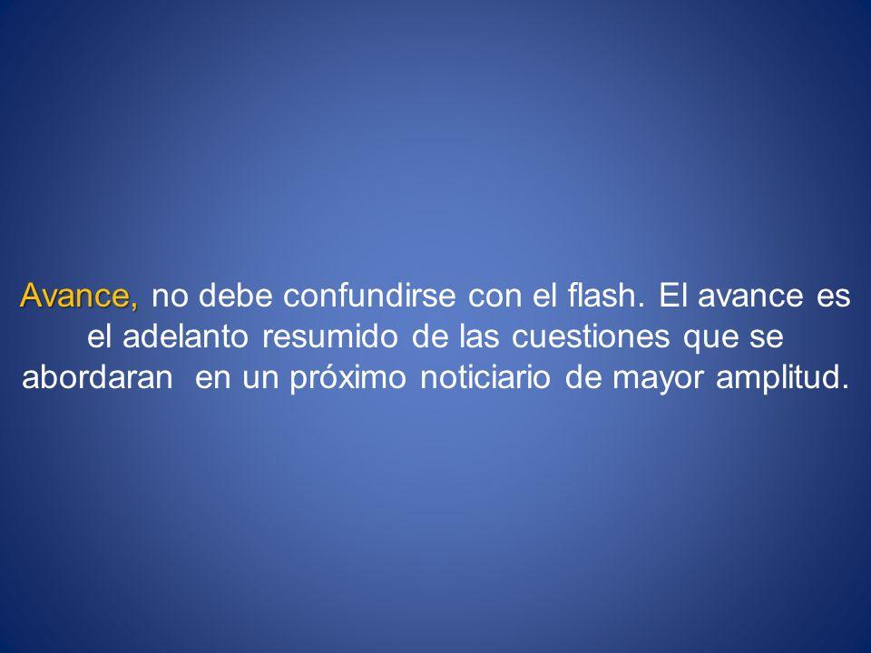 Avance, Avance, no debe confundirse con el flash. El avance es el adelanto resumido de las cuestiones que se abordaran en un próximo noticiario de may