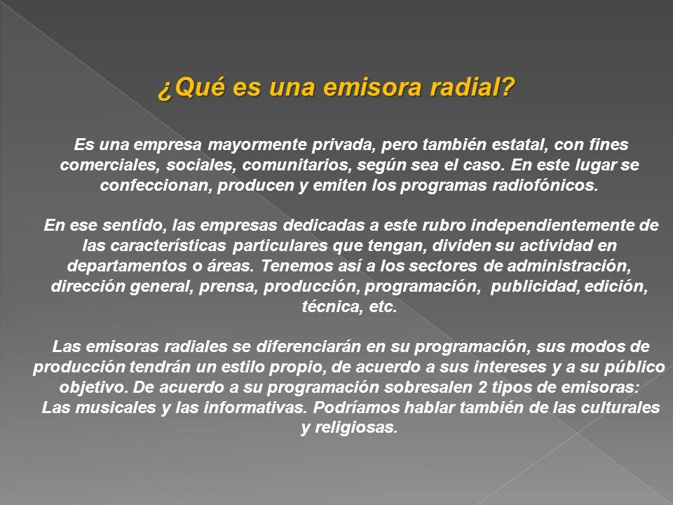 ¿Qué es una emisora radial? Es una empresa mayormente privada, pero también estatal, con fines comerciales, sociales, comunitarios, según sea el caso.