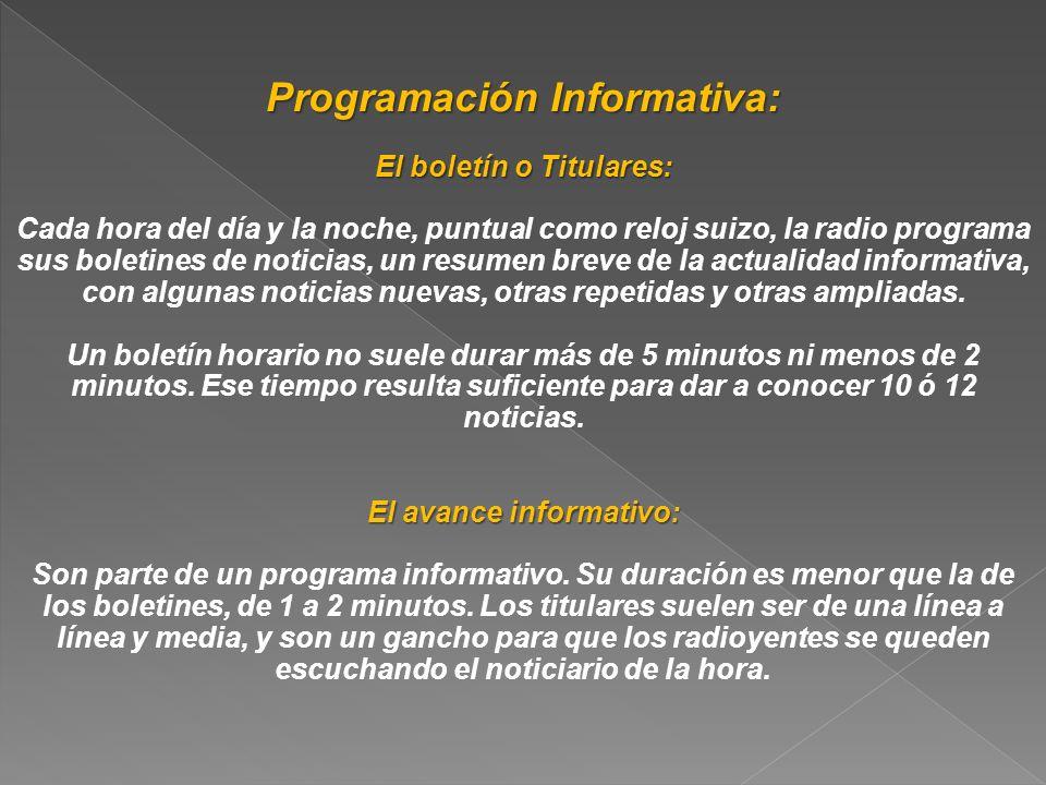 Programación Informativa: El boletín o Titulares: Cada hora del día y la noche, puntual como reloj suizo, la radio programa sus boletines de noticias,