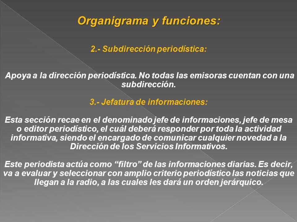 Organigrama y funciones: 2.- Subdirección periodística: Apoya a la dirección periodística. No todas las emisoras cuentan con una subdirección. 3.- Jef