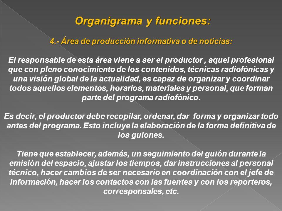 Organigrama y funciones: Organigrama y funciones: 5.- Área de redacción informativa o de noticias: En esta sección se redactan los textos de las noticias que se producen durante el día y que son aprobadas por el jefe de información y el jefe de redacción.