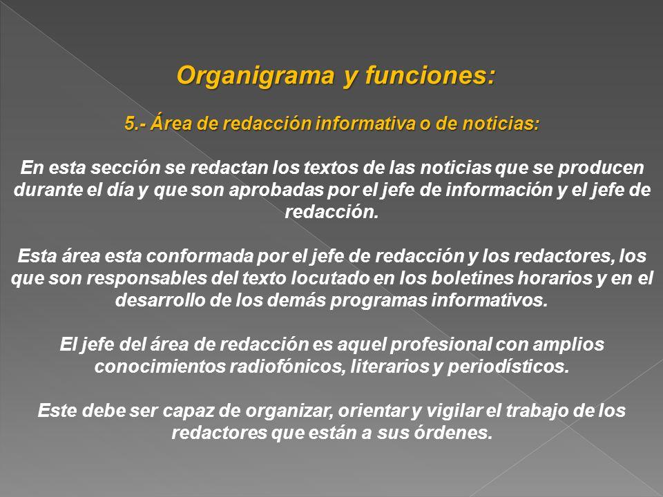 Organigrama y funciones: Organigrama y funciones: 5.- Área de redacción informativa o de noticias: En esta sección se redactan los textos de las notic